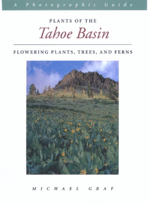 Plants of the Tahoe Basin by Michael Graf