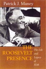 The Roosevelt Presence by Patrick J. Maney