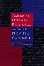 American Literary Realism and the Failed Promise of Contract by Brook Thomas