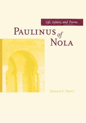 Paulinus of Nola by Dennis E. Trout