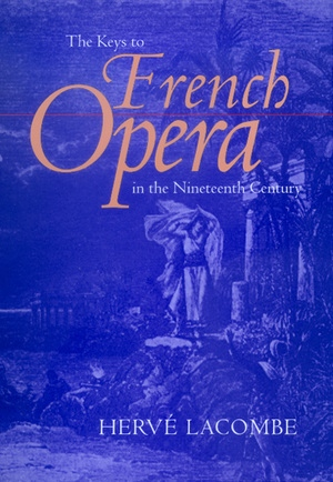 The Keys to French Opera in the Nineteenth Century by Hervé Lacombe