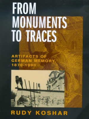 From Monuments to Traces by Rudy Koshar