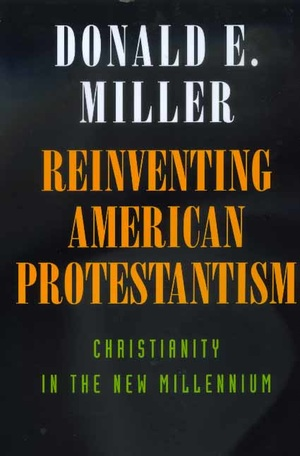 Reinventing American Protestantism by Donald E. Miller