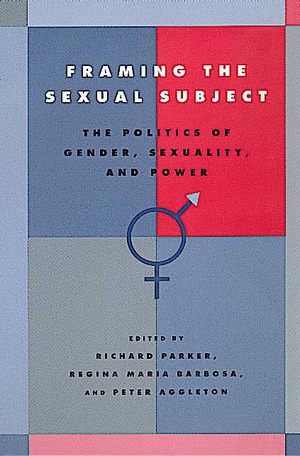Framing the Sexual Subject by Richard Parker, Regina Maria Barbosa, Peter Aggleton