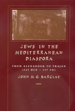 Jews in the Mediterranean Diaspora by John M. G. Barclay