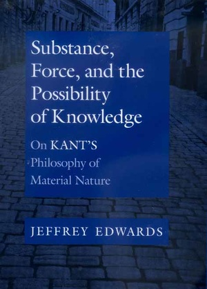Substance, Force, and the Possibility of Knowledge by Jeffrey Edwards