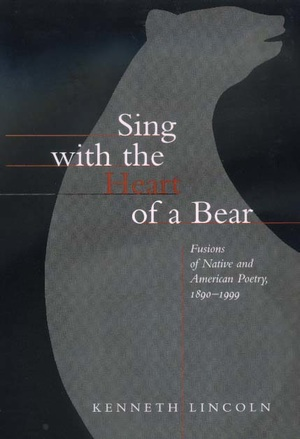 Sing with the Heart of a Bear by Kenneth Lincoln