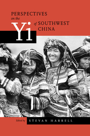 Perspectives on the Yi of Southwest China by Stevan Harrell