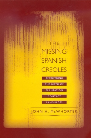 The Missing Spanish Creoles by John McWhorter