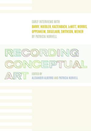 Recording Conceptual Art by Alexander Alberro, Patricia Norvell