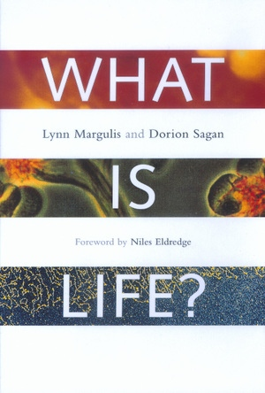 What Is Life? by Lynn Margulis, Dorion Sagan