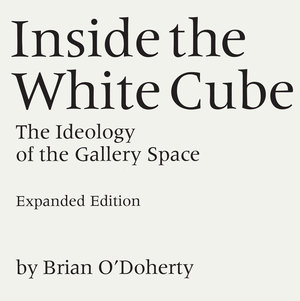 Inside the White Cube by Brian O'Doherty