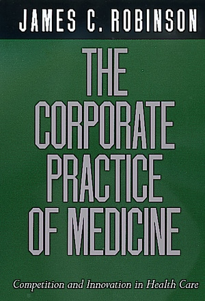 The Corporate Practice of Medicine by James C. Robinson