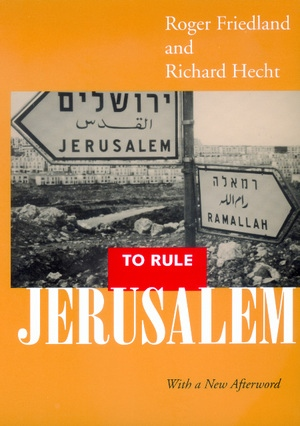 To Rule Jerusalem by Roger Friedland, Richard Hecht