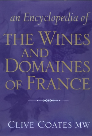 An Encyclopedia of the Wines and Domaines of France by Clive Coates M. W.