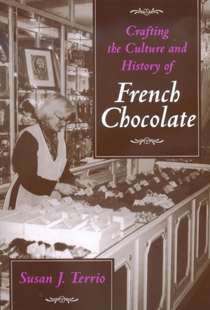 Crafting the Culture and History of French Chocolate by Susan J. Terrio