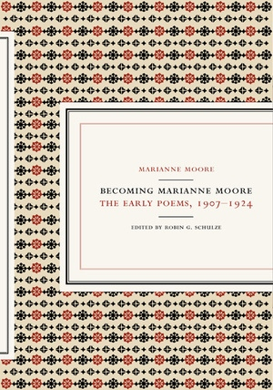 Becoming Marianne Moore by Marianne Moore, Robin G. Schulze