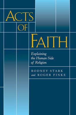 Acts of Faith by Rodney Stark, Roger Finke