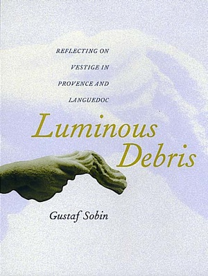 Luminous Debris by Gustaf Sobin