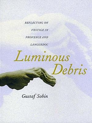 Luminous Debris by Gustaf Sobin