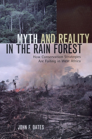 Myth and Reality in the Rain Forest by John F. Oates
