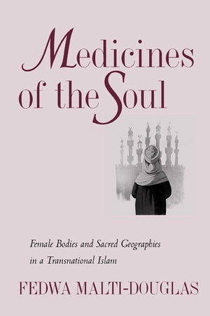 Medicines of the Soul by Fedwa Malti-Douglas