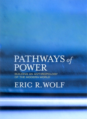 Pathways of Power by Eric R. Wolf