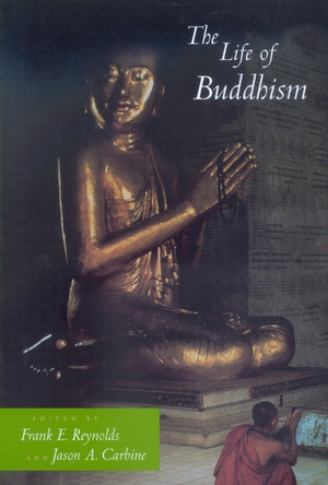 The Life of Buddhism by Frank E. Reynolds, Jason A. Carbine
