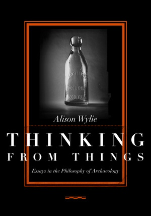 Thinking from Things by Alison Wylie