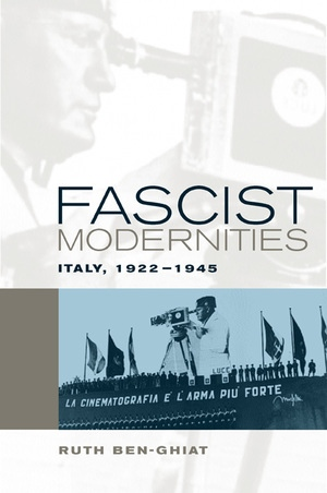 Fascist Modernities by Ruth Ben-Ghiat