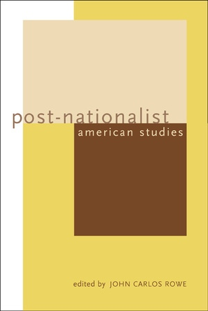 Post-Nationalist American Studies by John Carlos Rowe