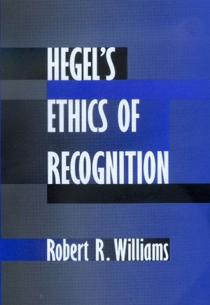 Hegel's Ethics of Recognition by Robert R. Williams