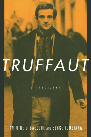 Truffaut by Antoine de Baecque, Serge Toubiana