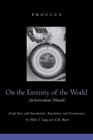 On the Eternity of the World (de Aeternitate Mundi) by Proclus