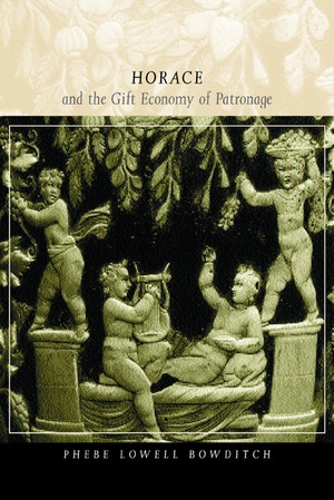 Horace and the Gift Economy of Patronage by Phebe Lowell Bowditch