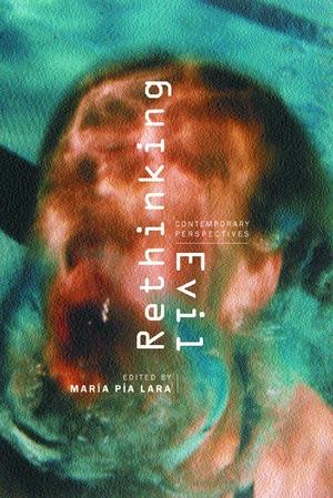 Rethinking Evil by María Pía Lara