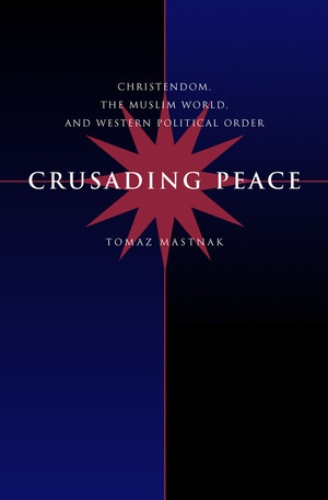 Crusading Peace by Tomaz Mastnak