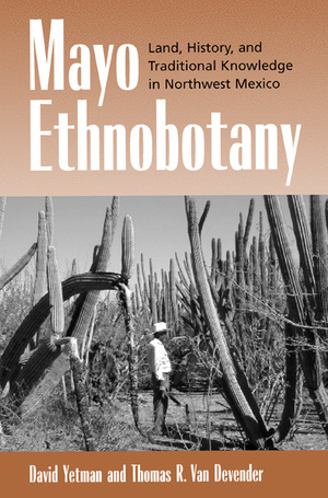 Mayo Ethnobotany by David Yetman, Thomas R. Van Devender