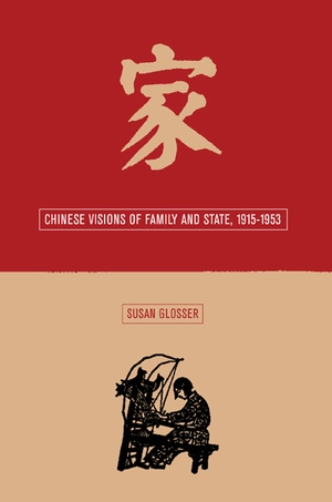 Chinese Visions of Family and State, 1915-1953 by Susan L. Glosser