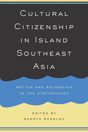 Cultural Citizenship in Island Southeast Asia by Renato Rosaldo