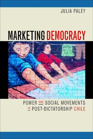 Marketing Democracy by Julia Paley