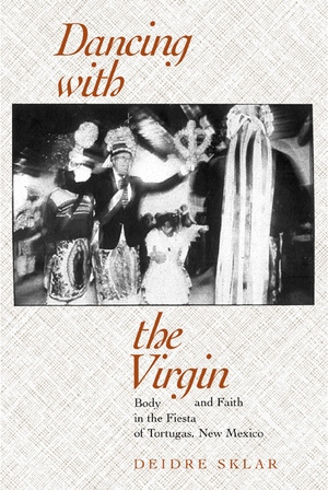 Dancing with the Virgin by Deidre Sklar
