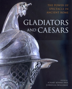 Gladiators and Caesars by Eckart Köhne, Cornelia Ewigleben