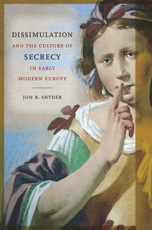 Dissimulation and the Culture of Secrecy in Early Modern Europe by Jon R. Snyder