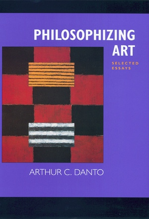Philosophizing Art by Arthur C. Danto