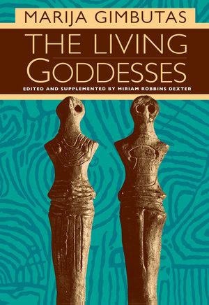 The Living Goddesses by Marija Gimbutas, Miriam R. Dexter