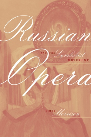 Russian Opera and the Symbolist Movement by Simon Morrison