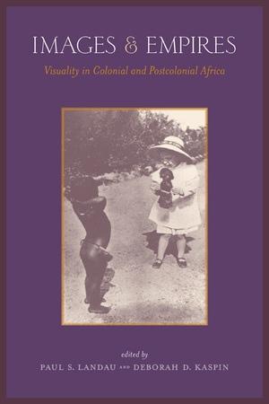 Images and Empires Edited by Paul Landau, Deborah Kaspin