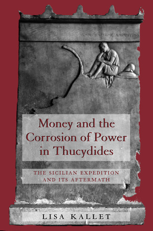 Money and the Corrosion of Power in Thucydides by Lisa Kallet