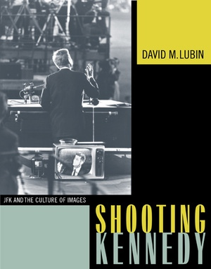 Shooting Kennedy by David M. Lubin